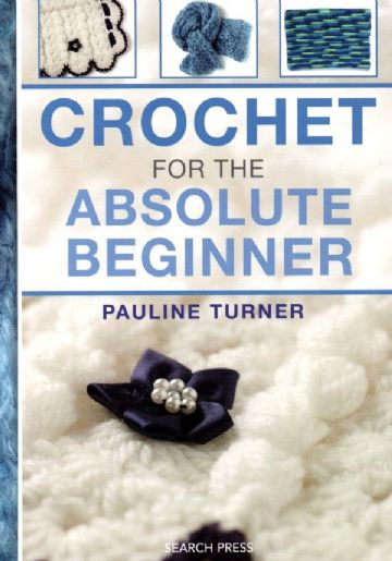 Crochet for the Absolute Beginner - Pauline Turner